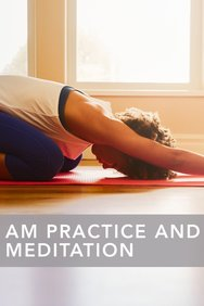 AM Practice and Meditation