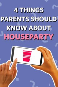 4 Things Parents Should Know About Houseparty