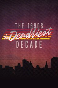 The 1990s: The Deadliest Decade