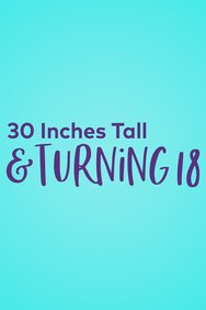 30 Inches Tall and Turning 18
