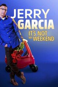 Jerry Garcia: It's Not My Weekend
