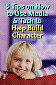 5 Tips on How to Use Media & Tech to Help Build Character