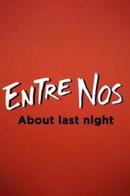 Entre Nos: About Last Night
