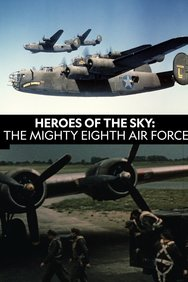 Heroes of The Sky: The Real Mighty Eighth Air Force