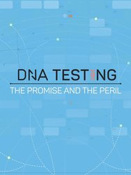 DNA Testing: The Promise and the Peril
