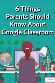 6 Things Parents Should Know About Google Classroom