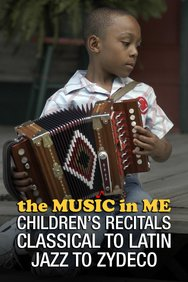 The Music in Me: Children's Recitals From Classical to Latin, Jazz to Zydeco