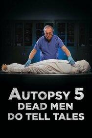 Autopsy 5: Dead Men Do Tell Tales
