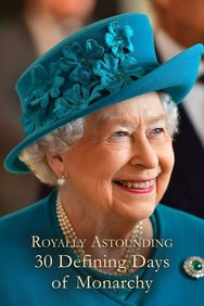 Royally Astounding: 30 Defining Days of Monarchy
