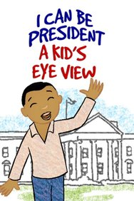 I Can Be President: A Kid's-Eye View
