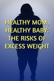 Healthy Mom, Healthy Baby: The Risks of Excess Weight